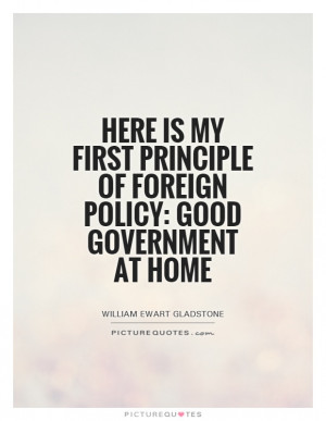 ... principle of foreign policy: good government at home Picture Quote #1