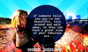 If someone tells you you're not beautiful, turn around and walk away ...