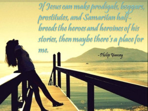 There is a story for me. Philip Yancey quote.