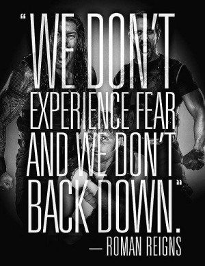 We don't experience fear and we don't back down – Roman Reigns