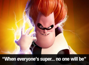 Syndrome The Incredibles Quotes