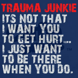 ... Trauma Junkie, Funny Quotes Nurs, Athletic Training Quotes, Nurs