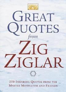 Great Quotes from Zig Ziglar : 250 Inspi...