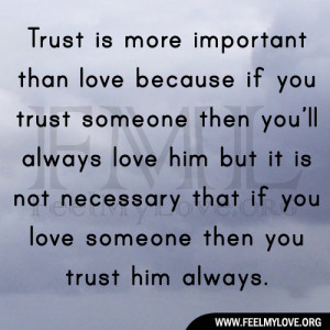 than love because if you trust someone then you'll always love him ...