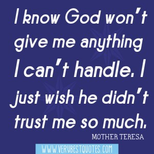 ... won t give me anything i can t handle i just wish he didn t trust me