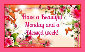 Have a beautiful Monday and a blessed week!: Beautiful Blessed, God ...