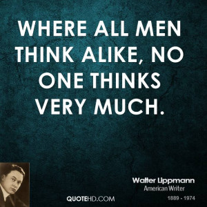 walter-lippmann-men-quotes-where-all-men-think-alike-no-one-thinks.jpg