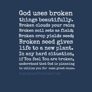 God uses broken things beautifully. Broken clouds pour rain; Broken ...