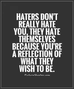 haters-dont-really-hate-you-they-hate-themselves-because-youre-a ...