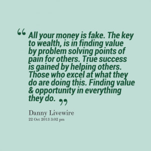 Quotes Picture: all your money is fake the key to wealth, is in ...