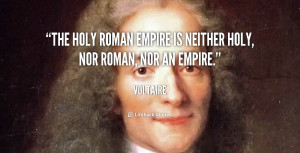 """The Holy Roman Empire is neither Holy, nor Roman, nor an Empire."""""""