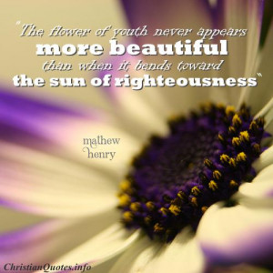 Mathew Henry Christian Quote - Flower of Youth - background of flower