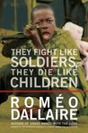 They Fight Like Soldiers, They Die Like Children: The Global Quest to ...