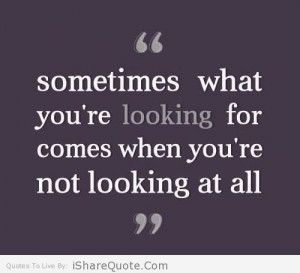Sometimes what you're looking for comes…