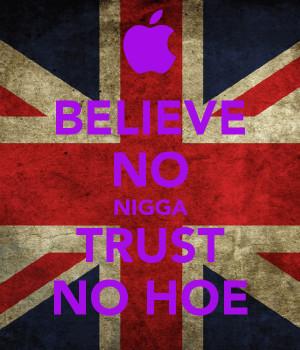 believe-no-nigga-trust-no-hoe.png