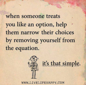 When someone treats you like an option, help them narrow their choices ...