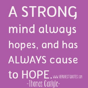 strong mind always hopes, and has always cause to hope. ~Thomas ...