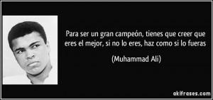 ... que eres el mejor, si no lo eres, haz como si lo fueras (Muhammad Ali