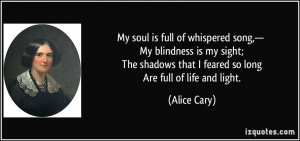 My soul is full of whispered song,— My blindness is my sight; The ...