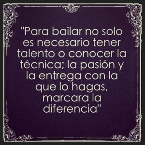 To dance is not only necessary to have talent or know the technique ...