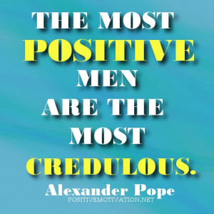Positive-Attitude-Quotes-The-most-positive-men-are-the-most-credulous ...