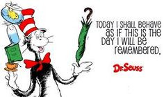 Today I shall behave as if this is the day I will be remembered.