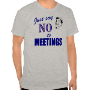 Say No To Meetings Funny Office Humor Tee Shirts