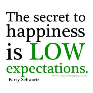 The secret to happiness is low expectations, happiness quotes