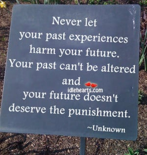 Never Let Your Past Experiences Harm Your Future ~ Future Quote