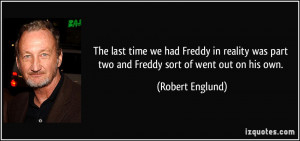 The last time we had Freddy in reality was part two and Freddy sort of ...