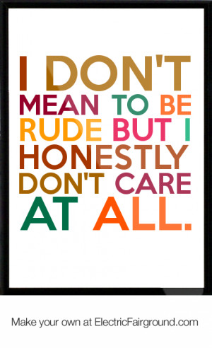 don't mean to be rude but I honestly don't care at all. Framed Quote