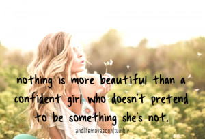 ... Who Doesn't Pretend To Be Something She's Not - Confidence Quote