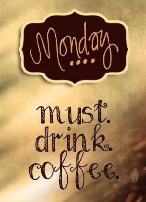 Monday must drink coffee