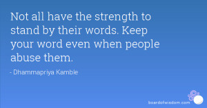 Not all have the strength to stand by their words. Keep your word even ...