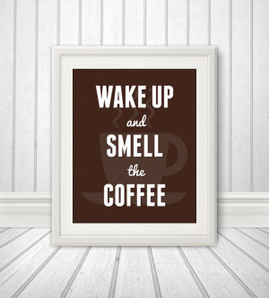 Wake Up And Smell The Coffee, Coffee Print, Coffee Art, Kitchen Quote ...