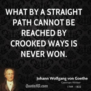 What by a straight path cannot be reached by crooked ways is never won ...