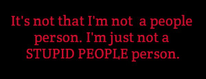 It's not that I'm not a people person.I'm just not