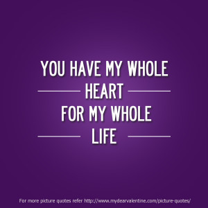 Love You Quotes for Him #6 : You have my whole heart for my whole ...