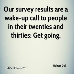 Robert Doll - Our survey results are a wake-up call to people in their ...