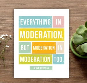 Everything in Moderation Maya Angelou print from Riverway Studios ($14 ...