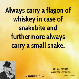 Always carry a flagon of whiskey in case of snakebite and furthermore ...