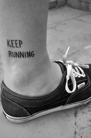 Running Tattoo Quotes Keep Running Tattoo