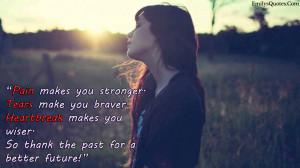 pain-makes-you-stronger-tears-make-you-braver-heartbreak-makes-you ...