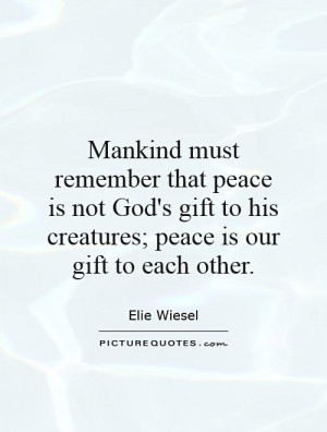 must remember that peace is not God's gift to his creatures; peace ...