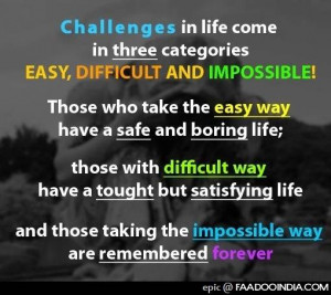 Challenges in life come in three categories EASY, DIFFICULT AND ...