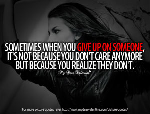 Broken Friendship Quotes - Sometimes when you give up