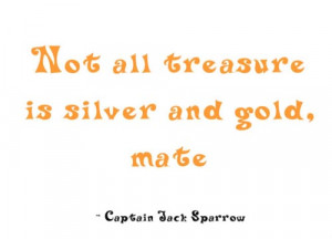quotes-sayings-capt-sparrownot-all-treasure-is-silver-and-gold-mate