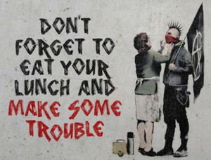 Inspirational Quotes: Punk Anarchist: Don't forget to eat your lunch ...