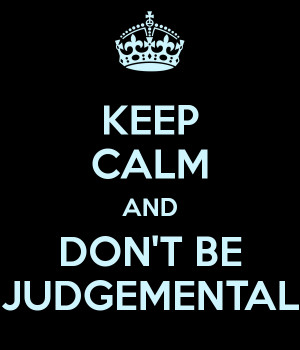 KEEP CALM AND DON'T BE JUDGEMENTAL