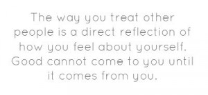 The way you treat other people...